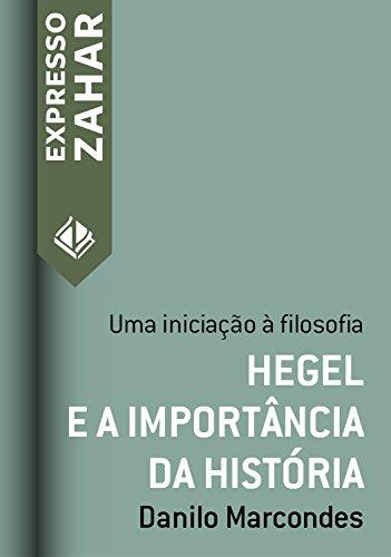Hegel e a importância da história: Uma iniciação à filosofia (Expresso Zahar)