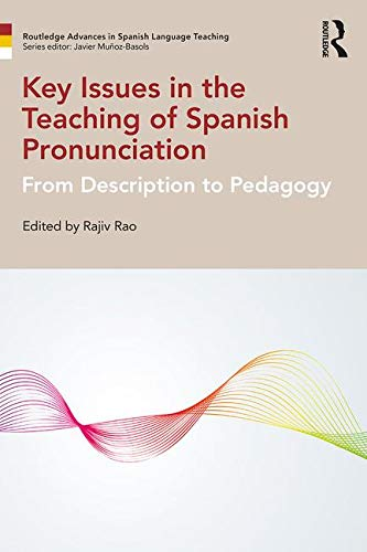 Key Issues in the Teaching of Spanish Pronunciation:: From Description to Pedagogy (Routledge Advances in Spanish Language Teaching)