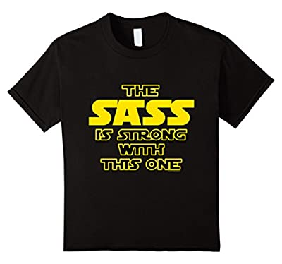 The Sass is Strong with This One T-Shirt Funny Women's Girls