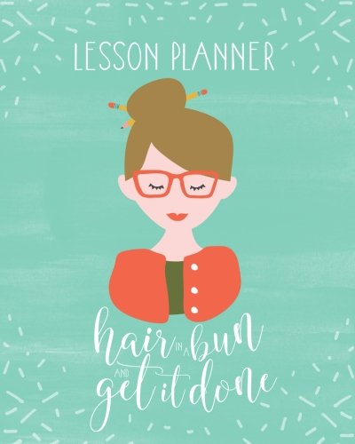 Lesson Plan Book For Teachers 2017-2018: Weekly And Monthly Lesson Planner