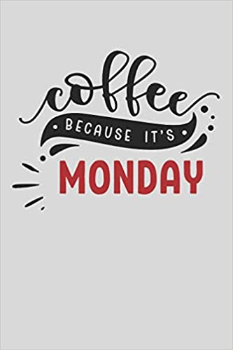 Coffee Because It S Monday I Hate My Job My Coffee Journal Coffee Gifts For Employees Productions Dt 9781073424320 Amazon Com Books