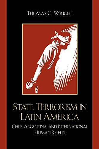 State Terrorism in Latin America: Chile, Argentina, and International Human Rights (Latin American Silhouettes) by Thomas C. Wright - 2007 Chile