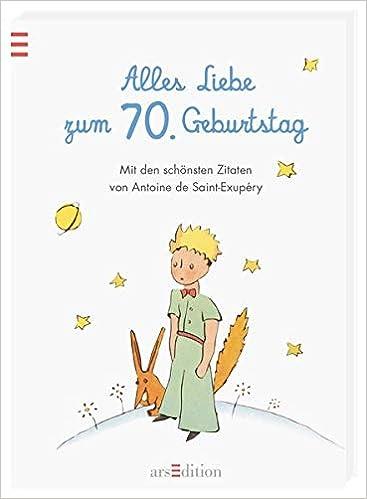 Alles Liebe Zum 70 Geburtstag Die Schönsten Zitate Von Antoine De