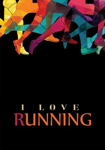 I Love Running - Runners Training Journal/Log: An Undated 12 Week Runners Log with Blank Calendar and Notebook Pages (Black) (Fun and Easy to Use ... and Others Who Jog Or Run Marathons)) pdf