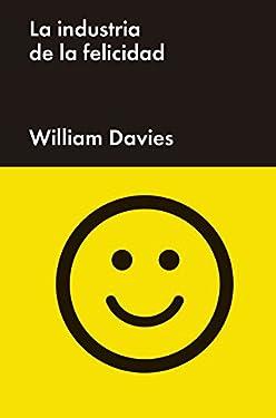 La industria de la felicidad: Cómo el gobierno y las grandes empresas nos vendieron el bienestar (Ensayo General) (Spanish Edition)