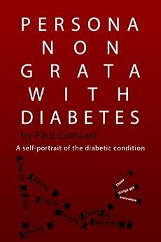 Persona Non Grata With Diabetes: A self-portrait of the diabetic condition (English Edition) de [Cathcart, Paul]