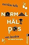 Normal hält das: Vom Hausbau und anderen Katastrophen