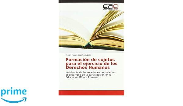 Formación de sujetos para el ejercicio de los Derechos Humanos: Incidencia de las relaciones de poder en el desarrollo de la participación en la Educación ...