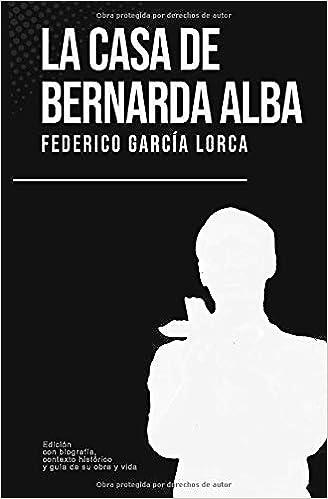 La casa de Bernarda Alba: Federico García Lorca Con biografía, contexto histórico y guía: Amazon.es: García Lorca, Federico, Pública, Literatura: Libros