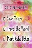 2019 Planner: Save Money, Travel The World, Meet Kate Upton: Kate Upton 2019 Planner