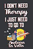I Don t Need Therapy I Just Need To Go To Andorra la Vella: Andorra la Vella Travel Notebook | Andorra la Vella Vacation Journal | Diary And Logbook ... Much More  | 6x9 (15.24 x 22.86 cm) 120 Pages