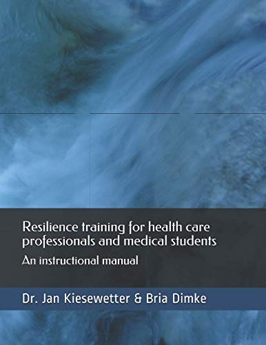 (Resilience training for health care professionals and medical students: An instructional manual (Instructional Manuals for Health Professions Education))