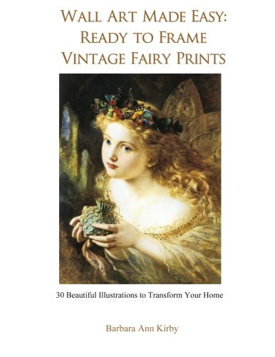 Wall Art Made Easy: Ready to Frame Vintage Fairy Prints: 30 Beautiful Illustrations to Transform Your Home by CreateSpace Independent Publishing Platform