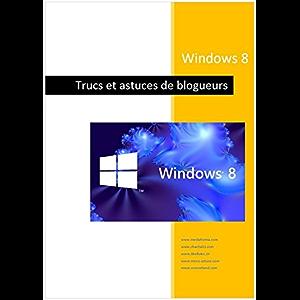 Windows 8 - Trucs de blogueurs (French Edition)