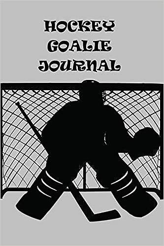 Hockey Goalie Journal Sports Hockey Goalie Boys Mens Teens Hockey