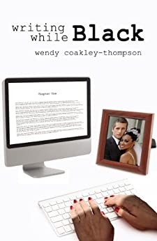 Writing While Black by [Coakley-Thompson, Wendy]
