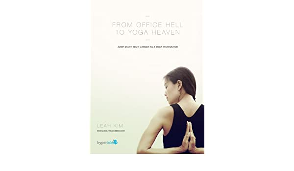 From Office Hell to Yoga Heaven: Jumpstart Your Career as a ...