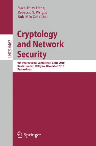 Cryptology and Network Security: 9th International Conference, CANS 2010, Kuala Lumpur, Malaysia, December 12-14, 2010, Proceedings by Bok-Min Goi , Heng Rebecca N.Wright , Swee-Huay, Publisher : Springer