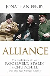 Alliance: The Inside Story of How Roosevelt, Stalin and Churchill Won One War and Began Another