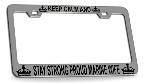 KEEP CALM AND STAY STRONG PROUD MARINE WIFE Chrome Steel License Plate Frame Tag Holder ()