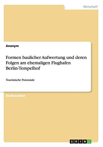 Formen baulicher Aufwertung und deren Folgen am ehemaligen Flughafen Berlin-Tempelhof  [Anonym] (Tapa Blanda)