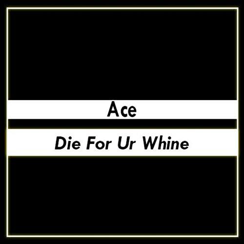 - Die For Ur Whine