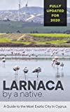 Larnaca By A Native: A Larnacean s Guide to the Most Exotic City in Cyprus