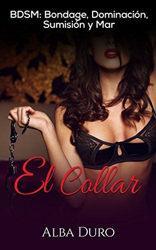El Collar: BDSM: Bondage, Dominación, Sumisión y Mar (Novela Erótica en Español) (Spanish Editio