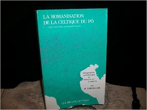 En ligne La romanisation de la celtique du Pô. 1, Les données géographiques epub pdf