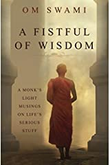 A Fistful of Wisdom: A Monk's Light Musings on Life's Serious Stuff Paperback