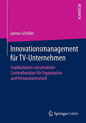 Innovationsmanagement für TV-Unternehmen: Implikationen crossmedialer Contentkreation für Organisation und Personalwirtschaft (German Edition) ebook