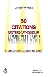 50 CITATIONS PAS TRES CATHOLIQUES: à l'usage des mécréants et des athées (Les histoires de Jean peu ordinaires) par J. Pierson