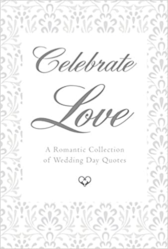 Celebrate Love A Romantic Collection Of Wedding Day Quotes Little