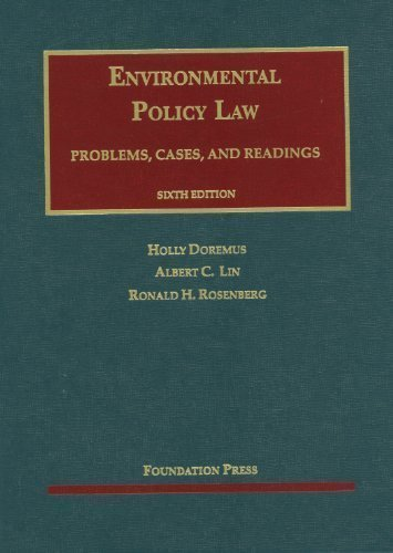 Environmental Policy Law, 6th (University Casebooks) 6th (sixth) Edition by Holly D. Doremus, Albert C. Lin, Ronald H. Rosenberg published by Foundation Press (2012)