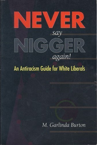 Never Say Nigger Again!: An Antiracism Guide for White Liberals
