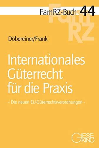 Internationales Güterrecht für die Praxis: Die neuen EU-Güterrechtsverordnungen (FamRZ-Buch)