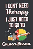 I Don t Need Therapy I Just Need To Go To Guinea-Bissau: Guinea-Bissau Travel Notebook | Guinea-Bissau Vacation Journal | Diary And Logbook Gift | To ... More  | 6x 9 (15.24 x 22.86 cm) 120 Pages