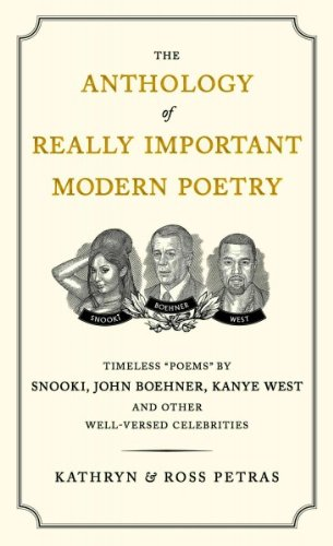 The Anthology Of Really Important Modern Poetry Timeless Poems By Snooki John Boehner Kanye West And Other Well-Versed Celebrities The Anthology Of Really Important Modern Poetry