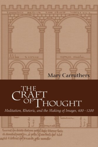 The Craft of Thought: Meditation, Rhetoric, and the Making of Images, 400-1200 (Cambridge Studies in Medieval Literature