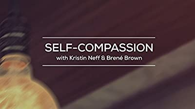 Self-Compassion with Kristin Neff & Brené Brown