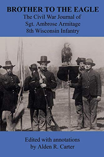 - Brother to the Eagle: The Civil War Journal of Sgt. Ambrose Armitage - 8th Wisconsin Volunteer Infantry