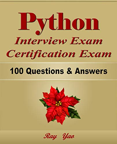 Python: Interview Exam, Certification Exam, 100 Questions & Answers:  Also for College Exam, All Python Programming Language Examinations (Interview Questions For Web Developer With Answers)