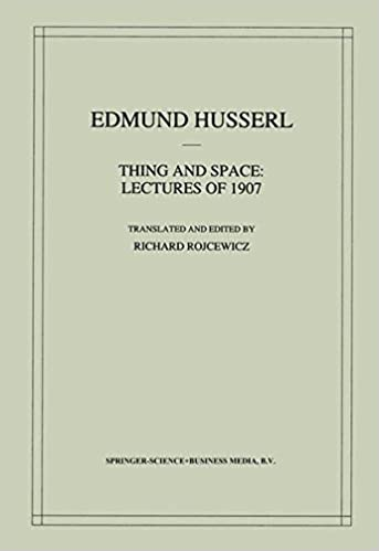 Thing and Space: Lectures of 1907 (Husserliana: Edmund Husserl – Collected Works)