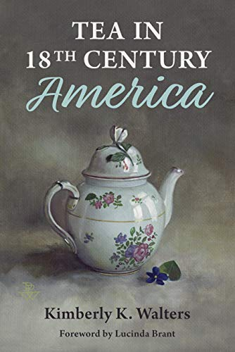 Tea in 18th Century America by Kimberly K Walters