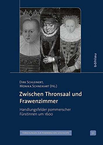 Zwischen Thronsaal Und Frawenzimmer: Handlungsfelder Pommerscher Furstinnen Um 1600 (Veroffentlichungen Der Historischen Kommission Fur Pommern) (German Edition)