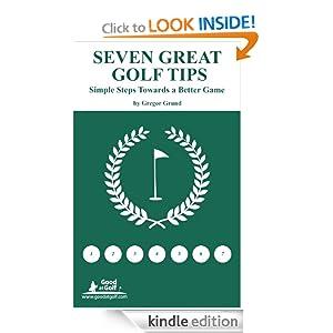 Seven Great Golf Tips - Simple Steps Towards a Better Gamer Gregor Grund