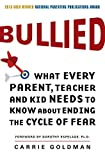 Bullied: What Every Parent, Teacher, and Kid Needs to Know About Ending the Cycle of Fear