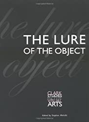 The Lure of the Object (Clark Studies in the Visual Arts)