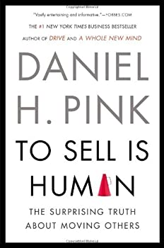 To Sell Is Human: The Surprising Truth About Moving Others 1594487154 Book Cover