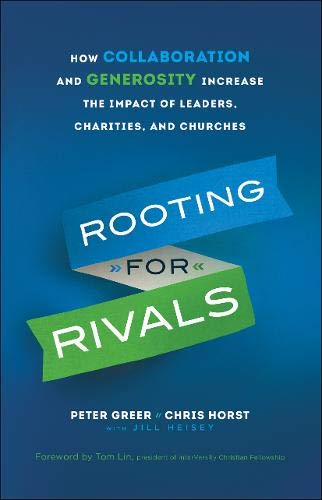 Rooting for Rivals: How Collaboration and Generosity Increase the Impact of Leaders, Charities, and Churches